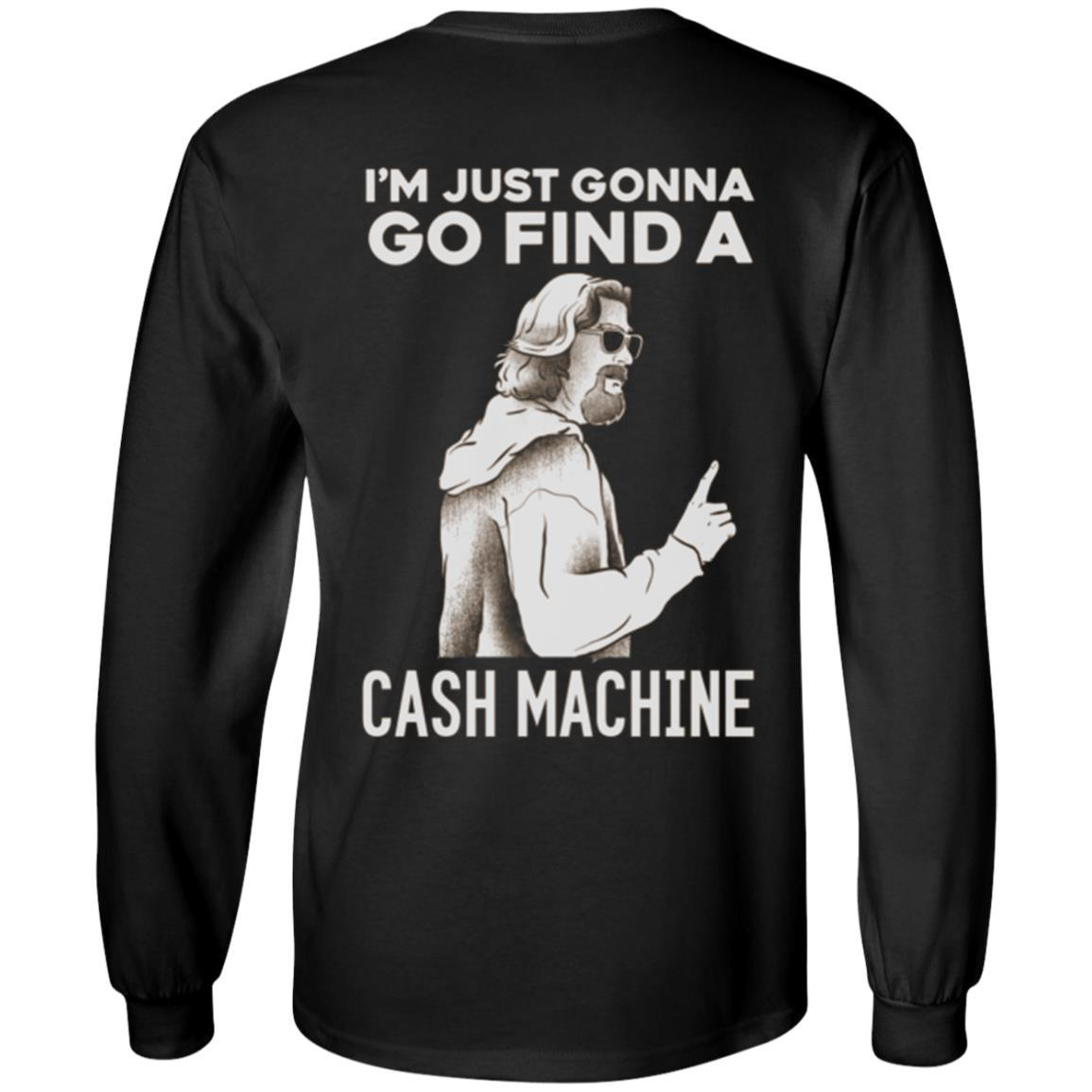 T-Shirts - Cash Machine Long Sleeve