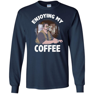 T-Shirts - Enjoying My Coffee Long Sleeve