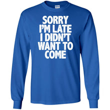 T-Shirts - Sorry I'm Late Long Sleeve