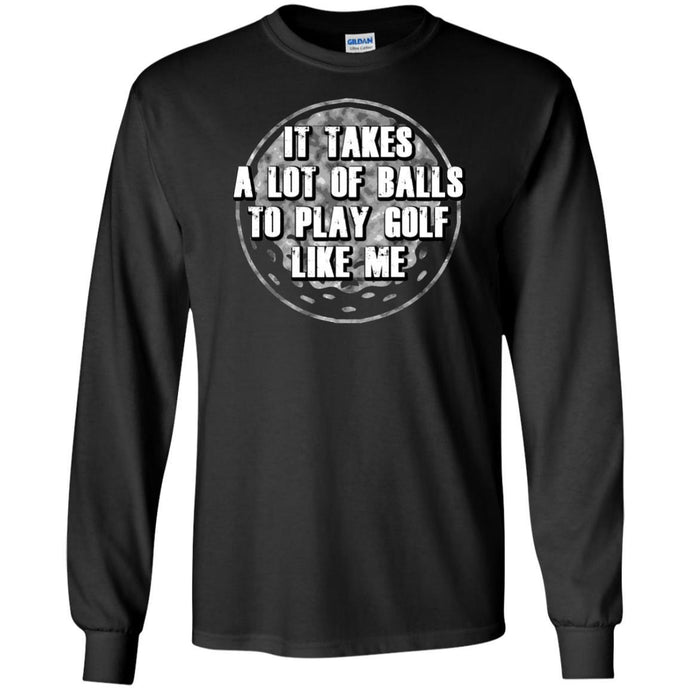 T-Shirts - Takes Golf Balls Long Sleeve