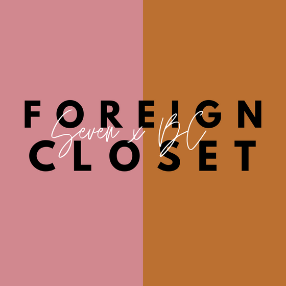 SEVEN and FOREIGN CLOSET