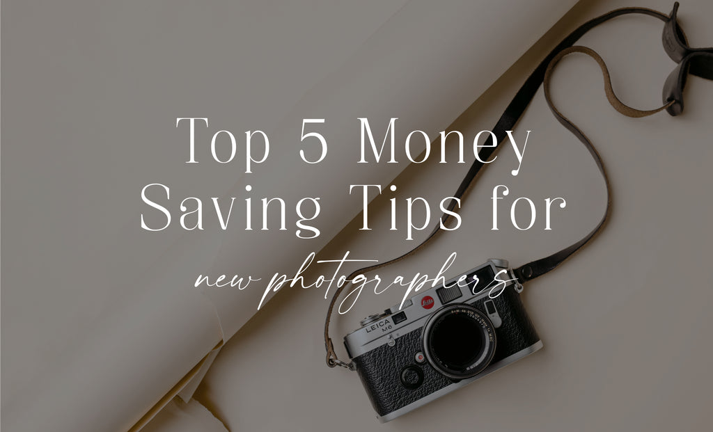 Top 5 Money Saving Tips for New Photographers