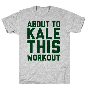 About To Kale This Workout - Sam's Fitness Goods