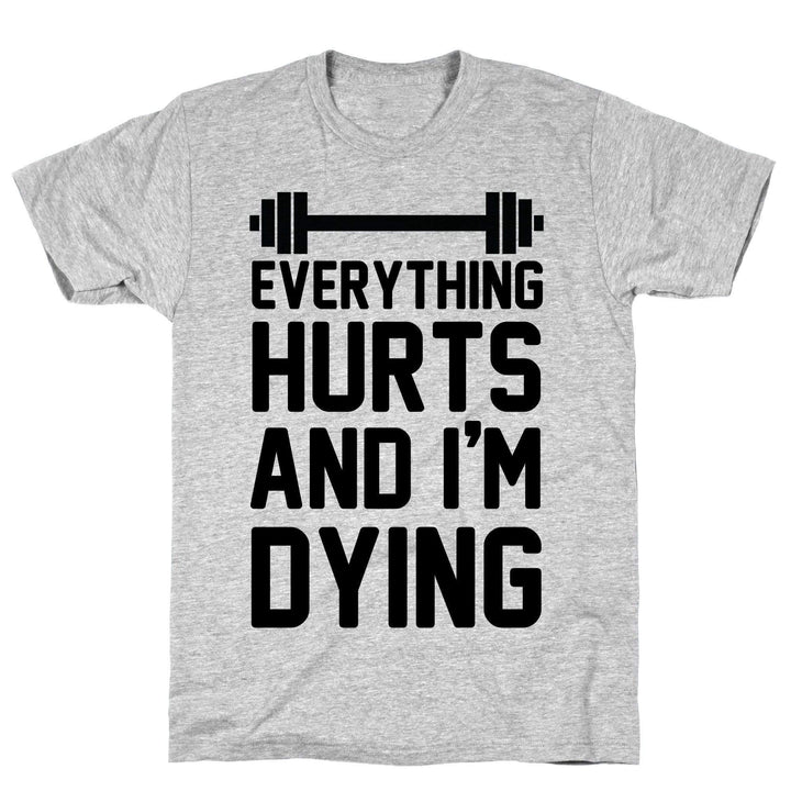 Everything Hurts And I'm Dying - Sam's Fitness Goods