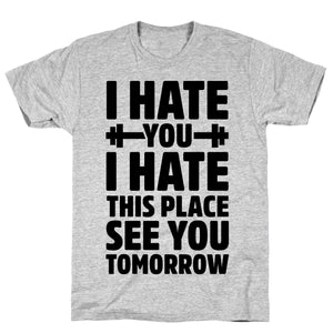 I Hate You I Hate This Place See You Tomorrow - Sam's Fitness Goods