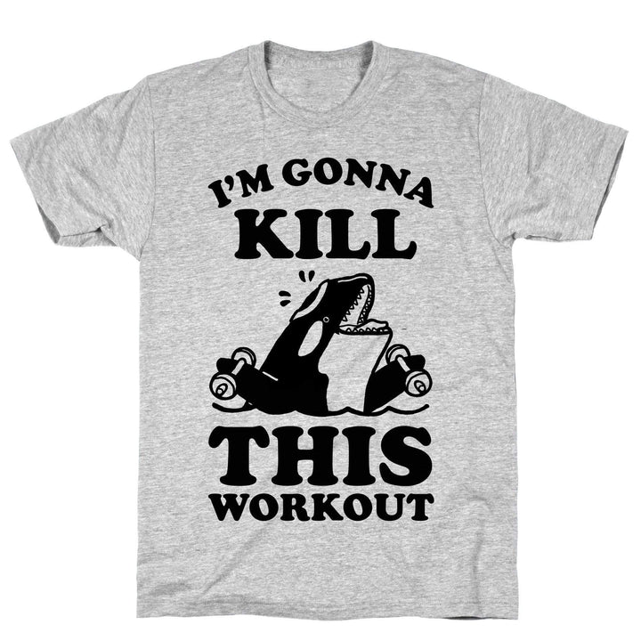 I'm Gonna Kill This Workout - Sam's Fitness Goods