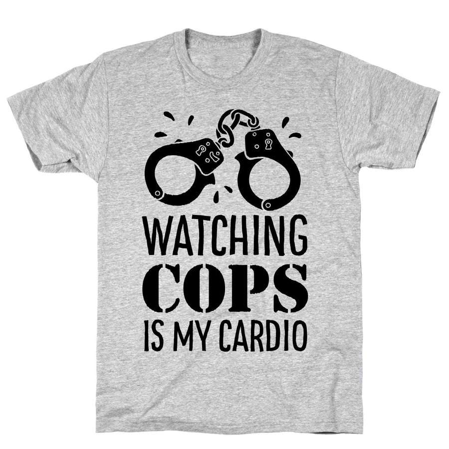 Watching COPS Is My Cardio - Sam's Fitness Goods