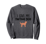 I Love My Farting Dog Sweatshirt
