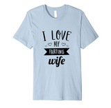 I Love My Farting Wife T-Shirt