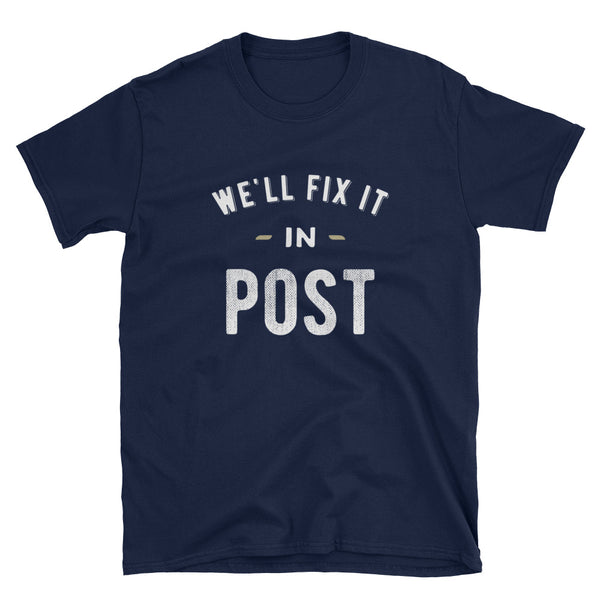 We'll fix it in post t-shirt