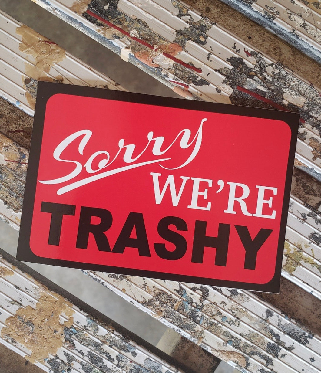 Sorry We're Trashy Sticker