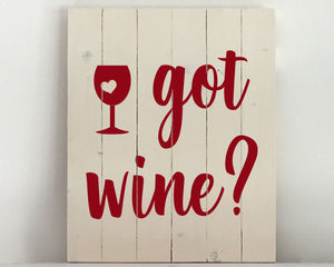 Got Wine? Wood Sign Kit