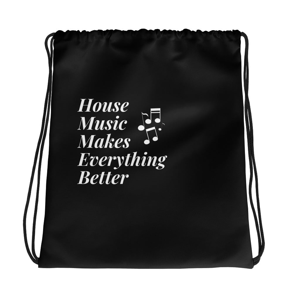 House Music Makes Everything Better Drawstring Bag