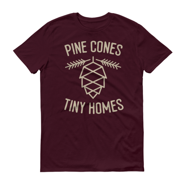 'Pine Cones & Tiny Homes' Tee