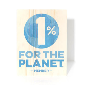 1% For the Planet Wooden Sign - Wooden Signs - Plak That Printing Company