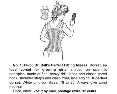 SEARS CATALOGUE: Dr Ball's Perfect Fitting Misses Corset, an ideal for growing girls
