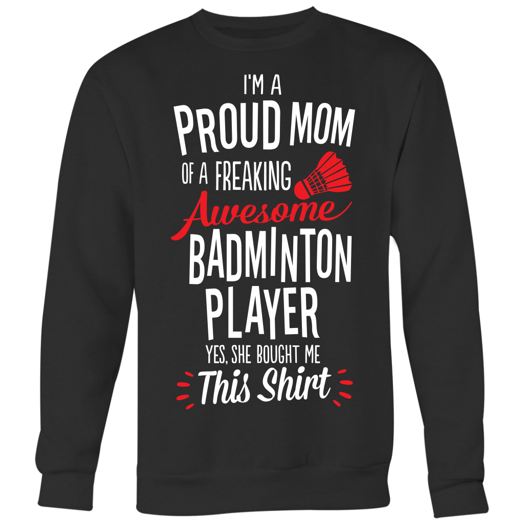 Badminton Proud Mom / She Bought Me This Shirt
