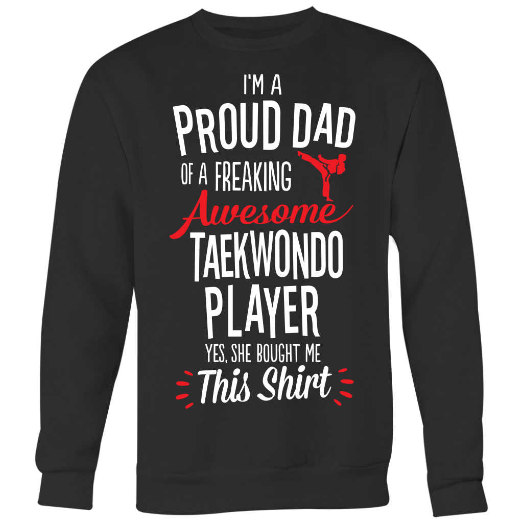 Taekwondo Proud Dad / She Bought Me This Shirt