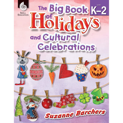The Big Book Of Holidays And Cultural Celebrations Gr K-2