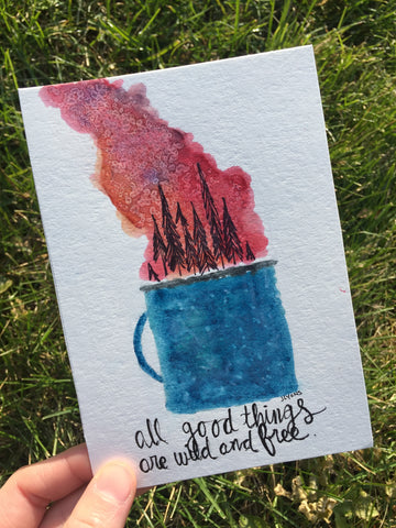 "all good things are wild and free: 4""x 6"" Original Watercolor"