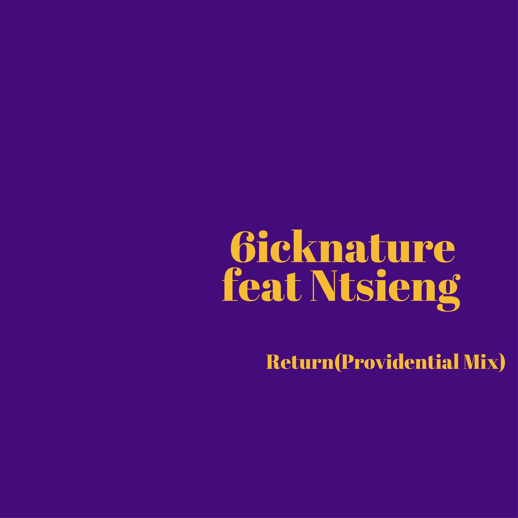 Artist: 6icknature Feat Ntsieng  Song: Return (Providential Mix) Label: Behind Excellence Publisher: YME Music code:W6B-18-00006
