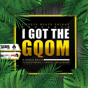 Artist: S-Jizzle Beats ft Dave Postah, L Tweety, Joey & Boozbz   Song: I got the Gqom (Tseke Tseke) Label: Loud Pack Publisher: YME Music