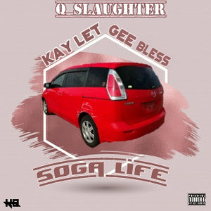 Artist: Q-Slaughter feat Kay Let& Gee Bless  Song: Soga Life  Label: Bapalaword