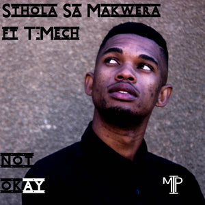 Artist: Sthola Sa Makwera  Song: Not Okay  Label: MIP  Publisher: MIP