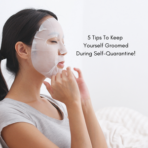 5 Tips To Keep Yourself Groomed During Self-Quarantine!