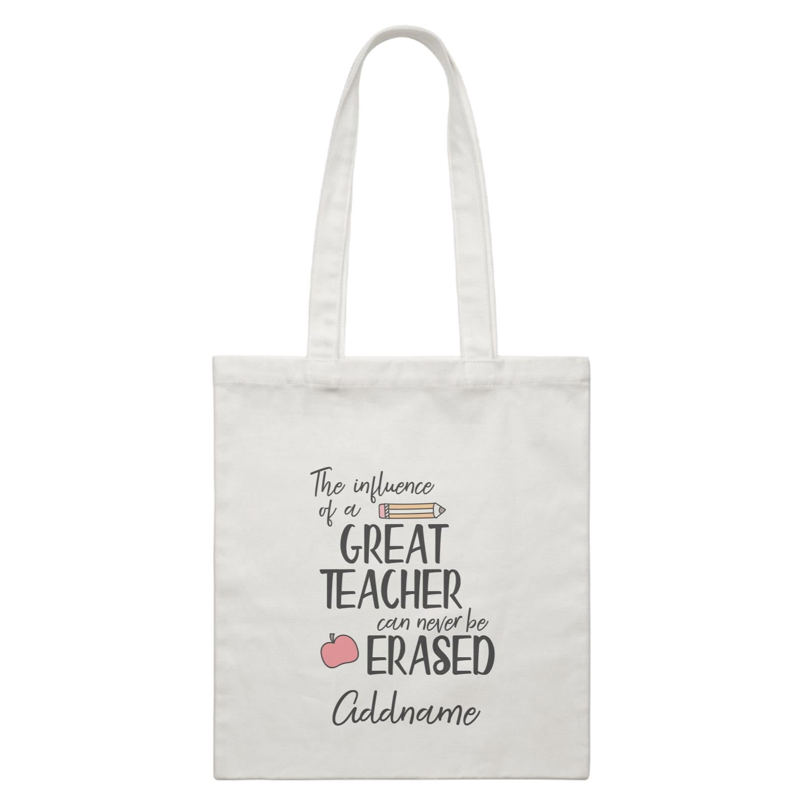 Teacher Quotes The Influence Of A Great Teacher Can Never Be Erased Addname White Canvas Bag