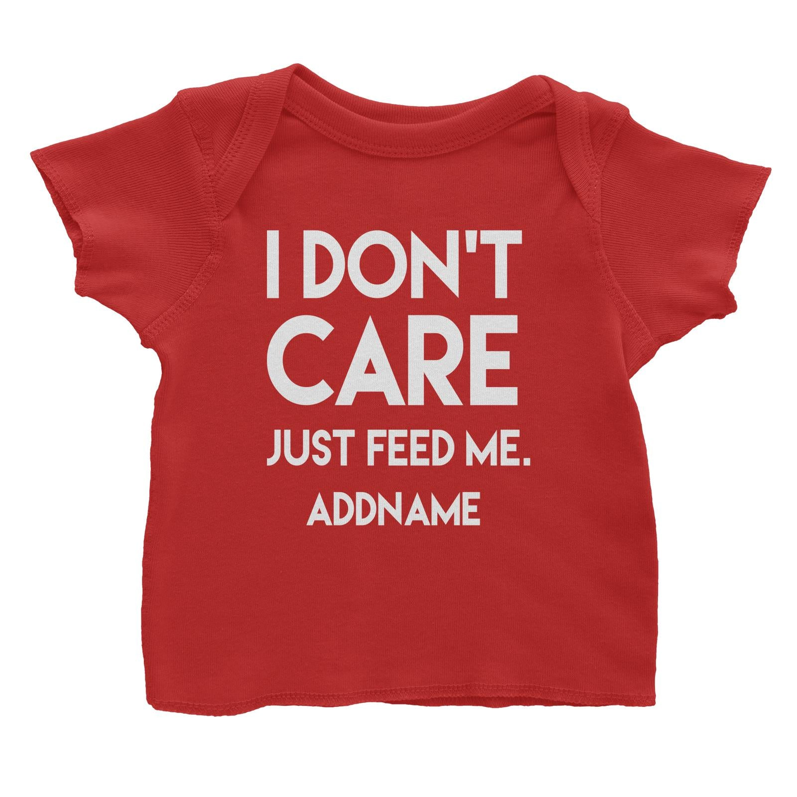 I Don't Care Who's Right Just Feed Me Addname Baby T-Shirt  Funny Matching Family Personalizable Designs