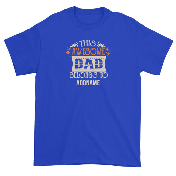 This Awesome Dad Belongs To Addname Unisex T-Shirt