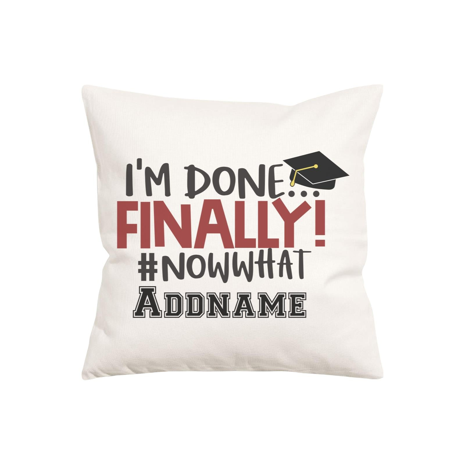 Graduation Series I'm Done, Finally! #Now What Pillow Cushion Cover with Inner Cushion
