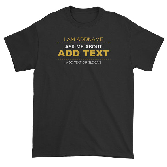Corporate Custom Your Own I Am Addname Ask Me About Add Text Or Slogan Unisex T-Shirt
