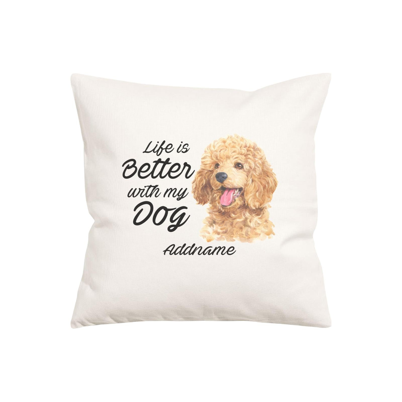 Watercolor Life is Better With My Dog Poodle Gold Addname Pillow Cushion