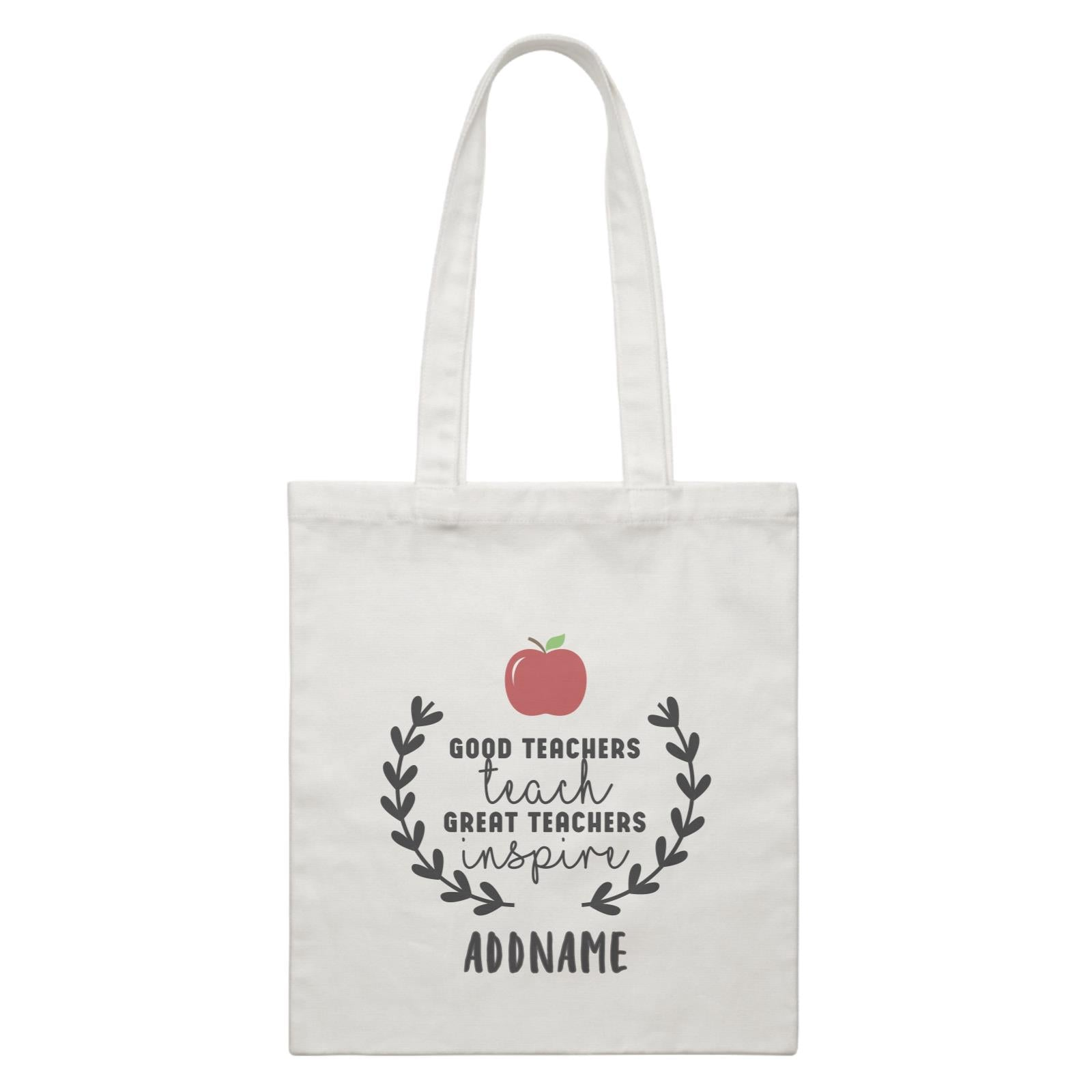 Great Teachers Good Teachers Teach Great Teachers Inspire Addname White Canvas Bag