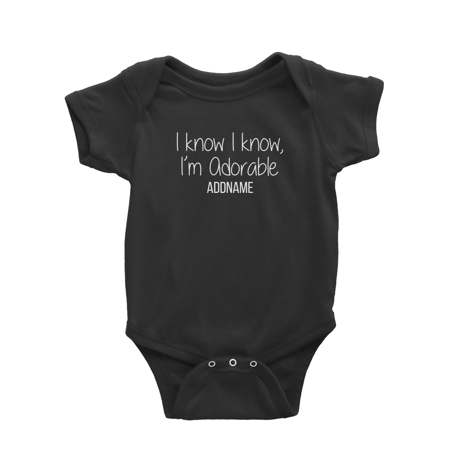 I Know I Know Im Adorable Addname Baby Romper