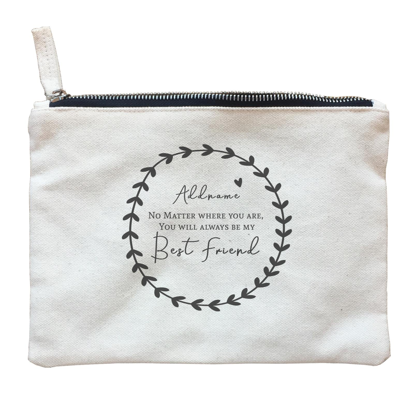 Best Friends Quotes Wreath Addname You Will Always Be My Best Friend Zipper Pouch