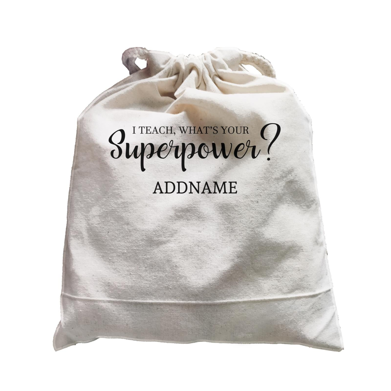 Super Teachers I Teach What's Your Superpower Addname Satchel