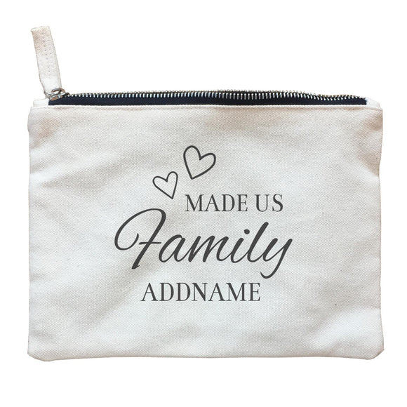 Love Made Us Family Addname Accessories Zipper Pouch