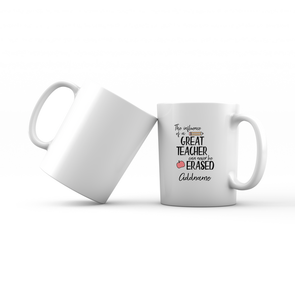 Teacher Quotes The Influence Of A Great Teacher Can Never Be Erased Addname Mug