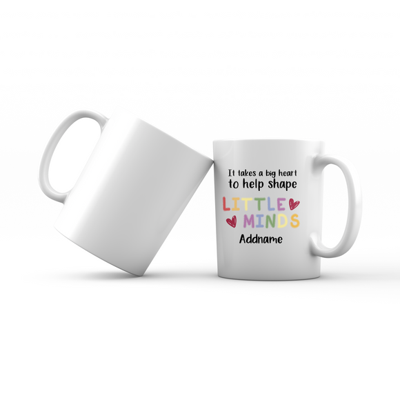 Teacher Quotes 2 It Takes A Big Heart To Help Shape Little Minds Addname Mug