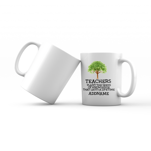 Teacher Quotes 2 Teachers Plant The Seeds Of Knowledge That Lasts A Lifetime Addname Mug