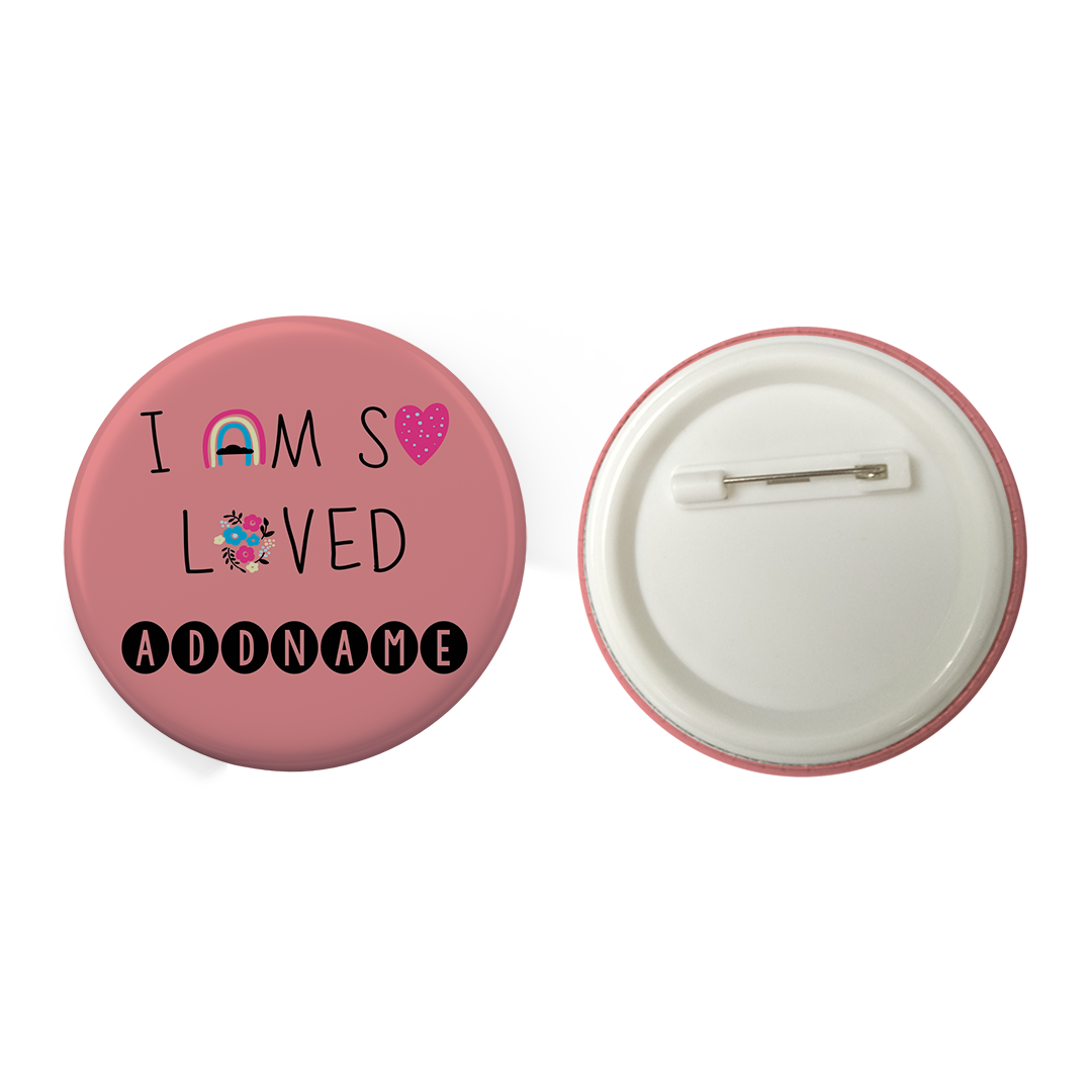 Children's Day Gift Series I Am So Loved Addname Button Badge with Back Pin (58mm)