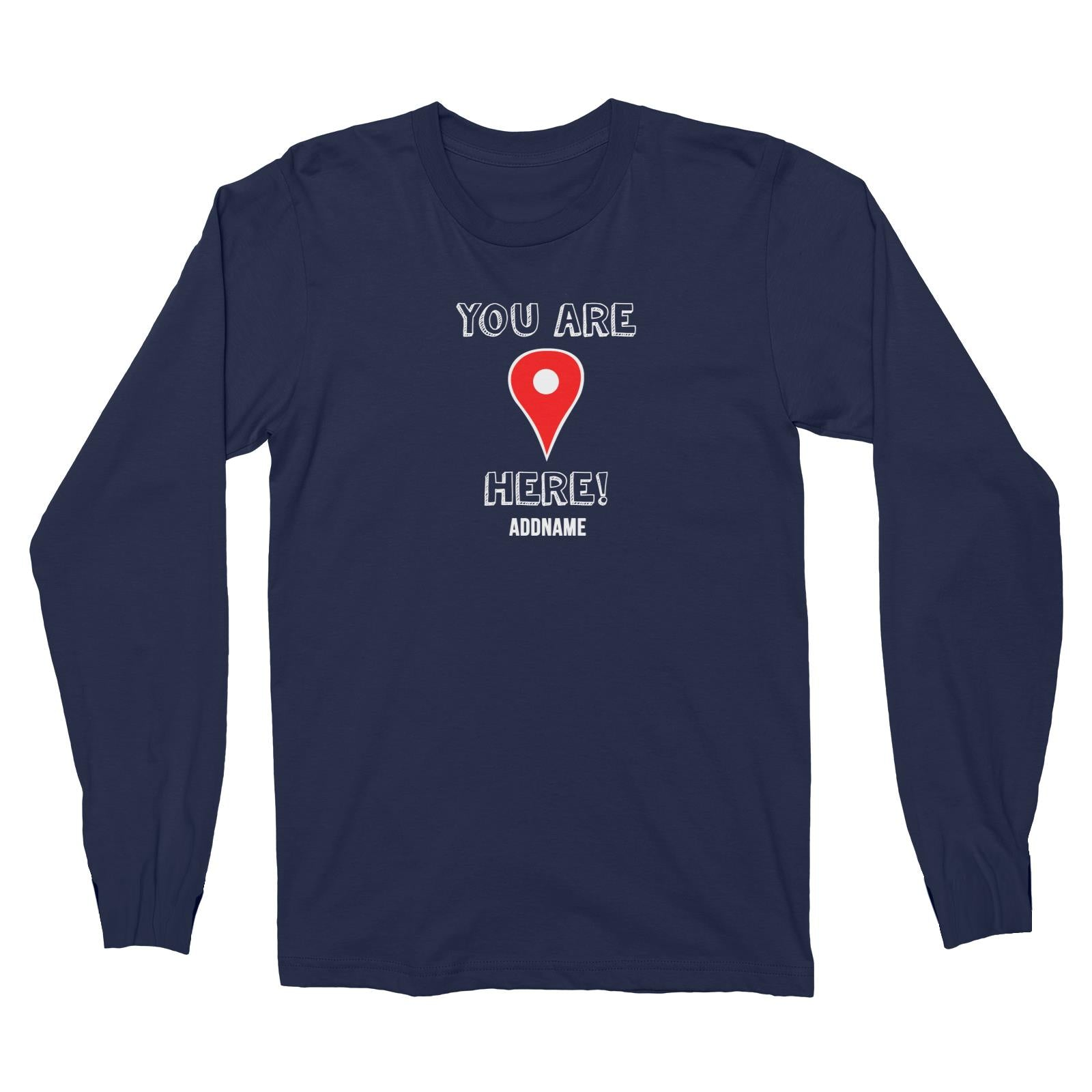Couple Series You Are Here Addname Long Sleeve Unisex T-Shirt