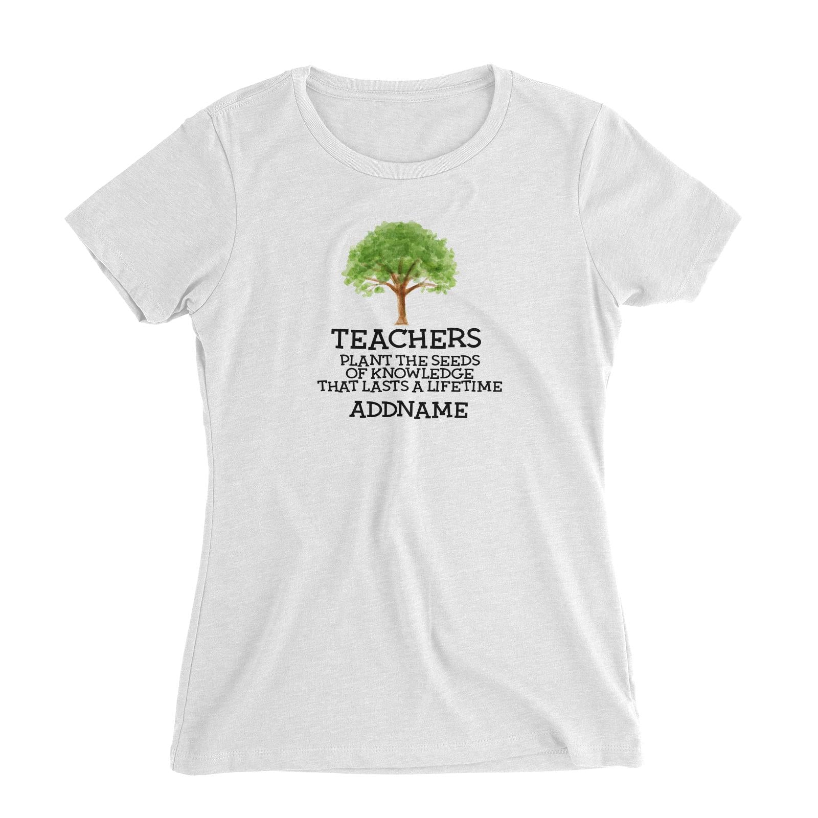 Teacher Quotes 2 Teachers Plant The Seeds Of Knowledge That Lasts A Lifetime Addname Women's Slim Fit T-Shirt
