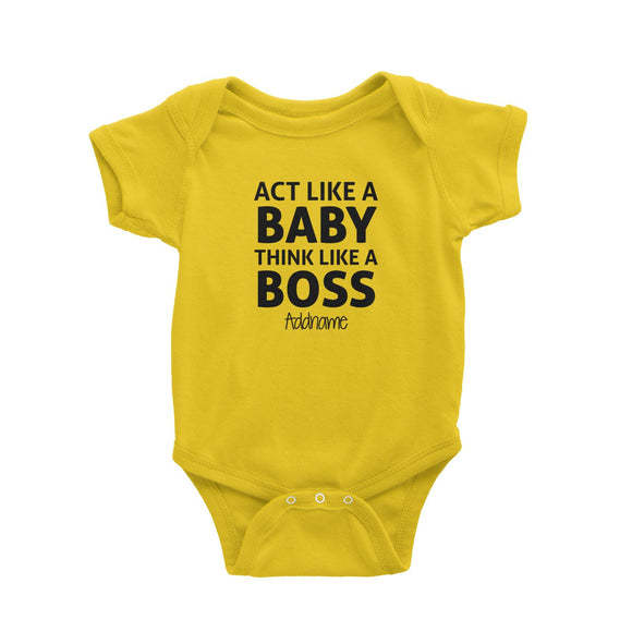 Act Like A Baby Think Like A Boss Addname Baby Romper