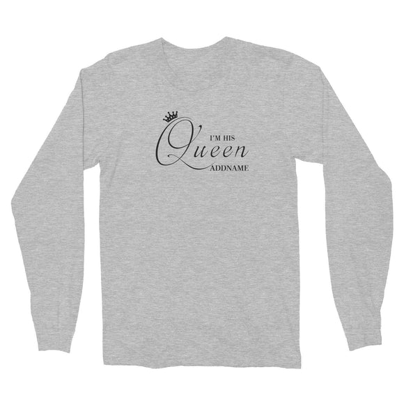 Royal I'm His Queen (FLASH DEAL) Matching Family Long Sleeve Unisex T-Shirt