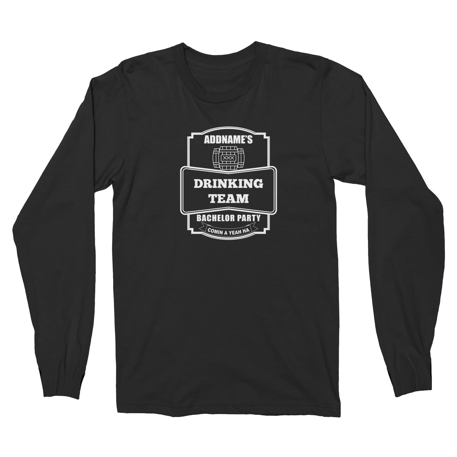 Addname Drinking Team In Bachelor Party Long Sleeve Unisex T-Shirt