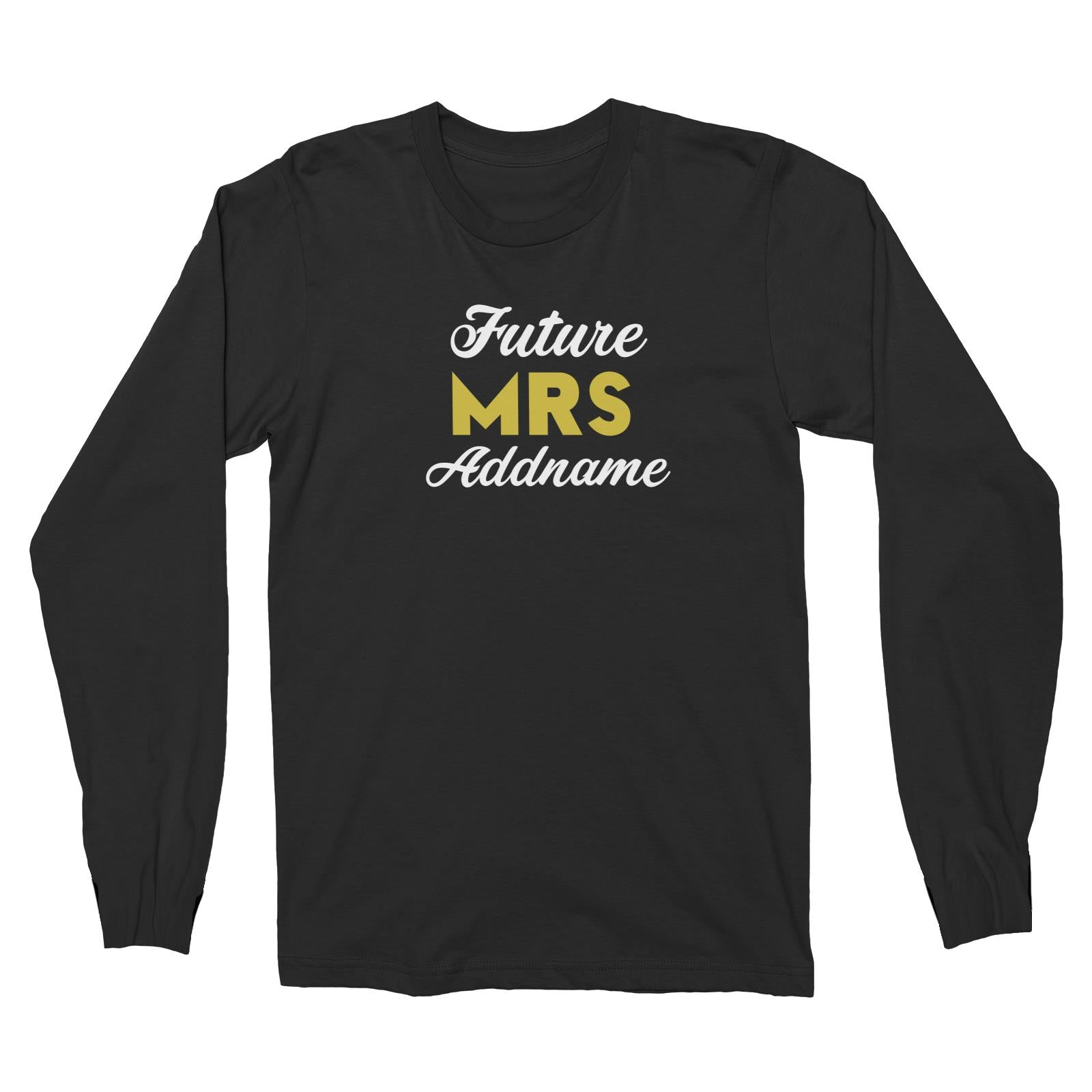 Bridesmaid Team Future Mrs Addname Long Sleeve Unisex T-Shirt